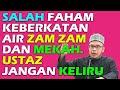 Dr MAZA - Salah Faham Keberkatan Air Zam Zam Dan Mekah. Ustaz Jangan Keliru