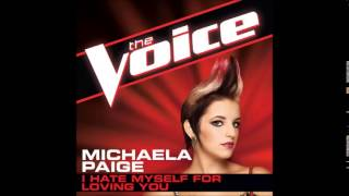 Michaela Paige- I Hate Myself For Loving You Studio Version (The Voice Performance