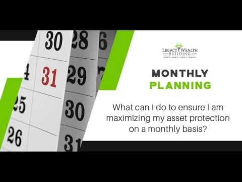 What Can I Do to Ensure I Am Maximizing My Asset Protection on a Monthly Basis?