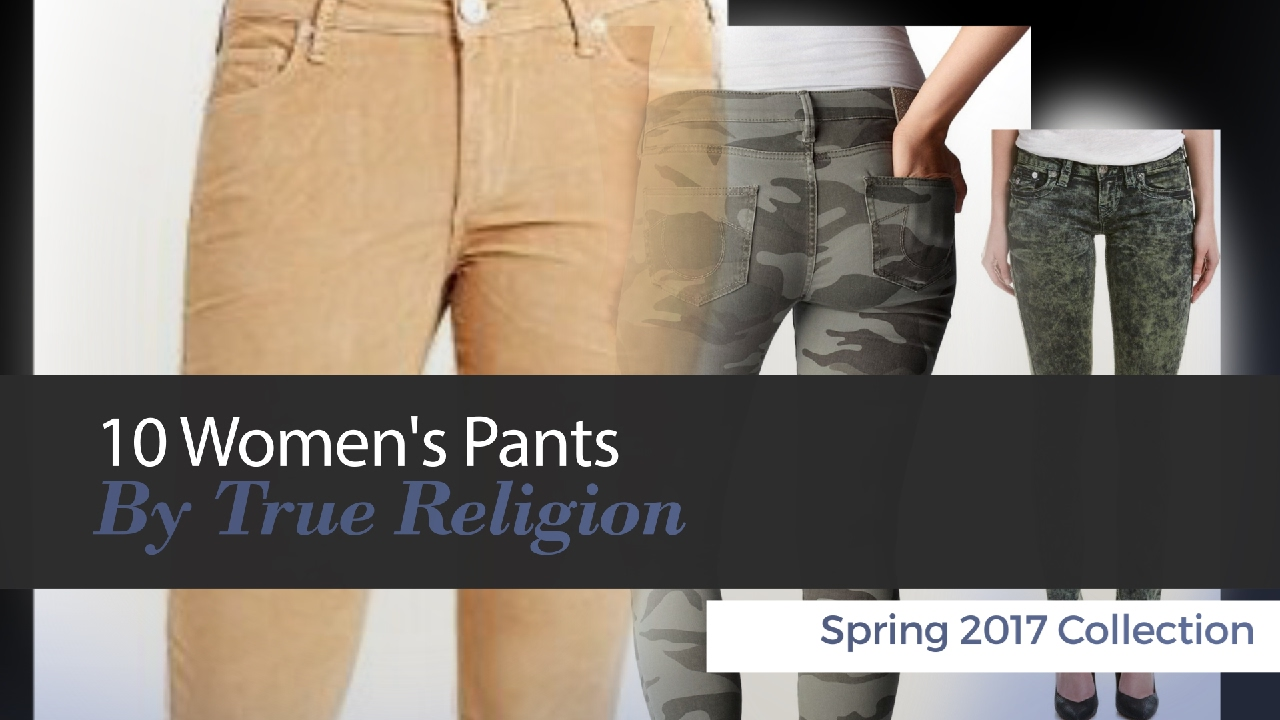 455acaa2f872 10 Women s Pants By True Religion Spring 2017 Collection - YouTube