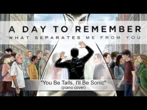 You Be Tails, Ill Be Sonic  A Day To Remember piano
