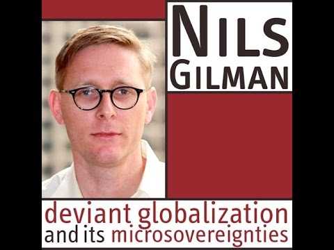 Nils Gilman - deviant globalization and its microsovereignties
