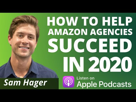 How To Help Amazon Agencies Succeed In 2020 | Sam Hager | Dash Applications