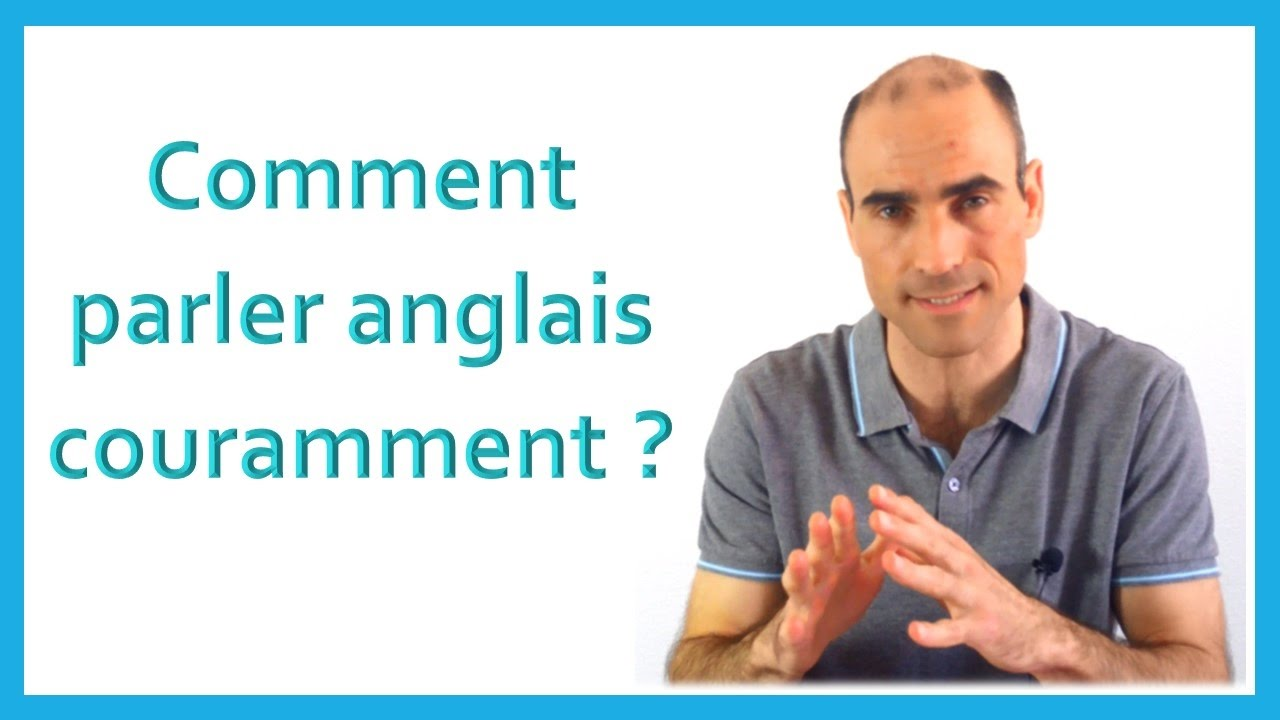Comment Parler Anglais Couramment La Methode Cle En Main Youtube