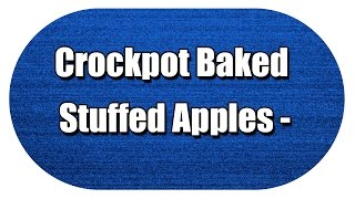 Crockpot Baked  Stuffed Apples - My3 Foods - Easy To Learn