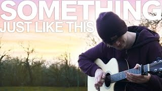 Something Just Like This - The Chainsmokers & Coldplay - Fingerstyle Guitar Cover