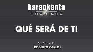 Karaokanta - Roberto Carlos - Que será de ti