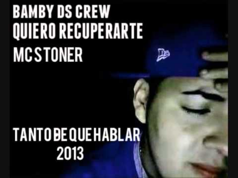 BAMBY DS FT MC STONER - QUIERO RECUPERARTE (TANTO DE QUE HABLAR) 2013