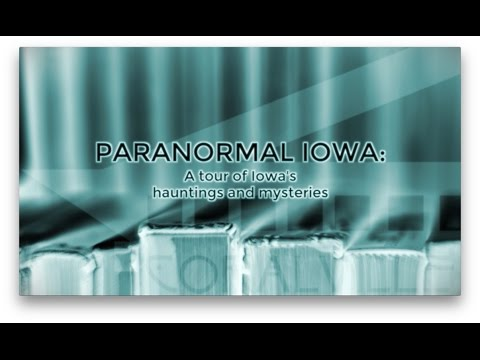 PARANORMAL IOWA: A Tour of Iowa's Hauntings and Mysteries