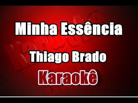 Minha Essência - Thiago Brado - Karaokê