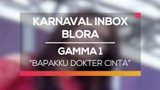 Gamma 1 - Bapakku Dokter Cinta (Karnaval Inbox Blora)