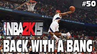 NBA 2K15 MY CAREER - BACK WITH A BANG! CRAZY GAME! #50