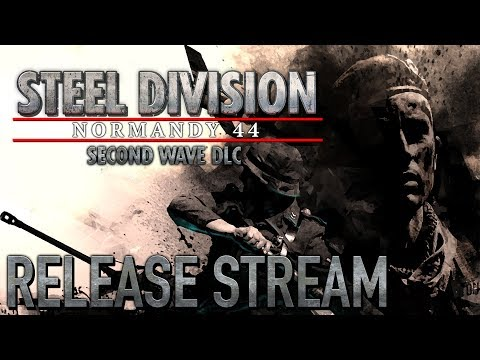 Steel Division: Normandy 44 - Second Wave Release Stream
