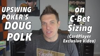 Upswing Poker -- Doug Polk On C-Bet Sizing (CardPlayer Exclusive Video)