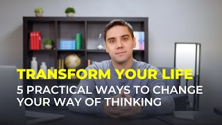 Transform Your Life: Practical Ways To Change Your Way Of Thinking 🤔 // Personal Development