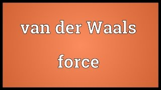 Van der Waals force Meaning