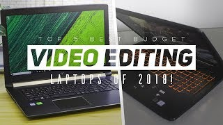 Top 5 Best Budget Video Editing Laptops Of 2018!