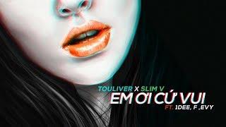 Смотреть клип Touliver X Slimv - Em Ơi Cứ Vui