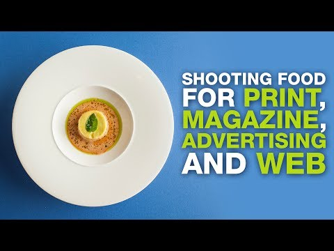 Shooting Food for Print, Magazine, Adverts and Web