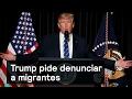Trump pide denunciar a migrantes - Trump - Denise Maerker 10 en punto