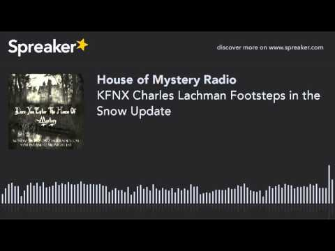 KFNX Charles Lachman Footsteps in the Snow Update