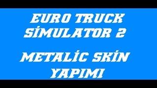 Euro Truck Simulator 2 Metalic Skin Nasıl Yapılır ?? ( Sesli Anlatım )
