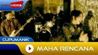 Cupumanik - Maha Rencana   Official Video