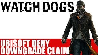 Watch Dogs Visual Downgrade - Controversy & Arguments As Ubisoft Deny Downgrading Rumor