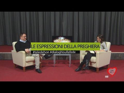 DIALOGHI SULLA FEDE - LE ESPRESSIONI DELLA PREGHIERA