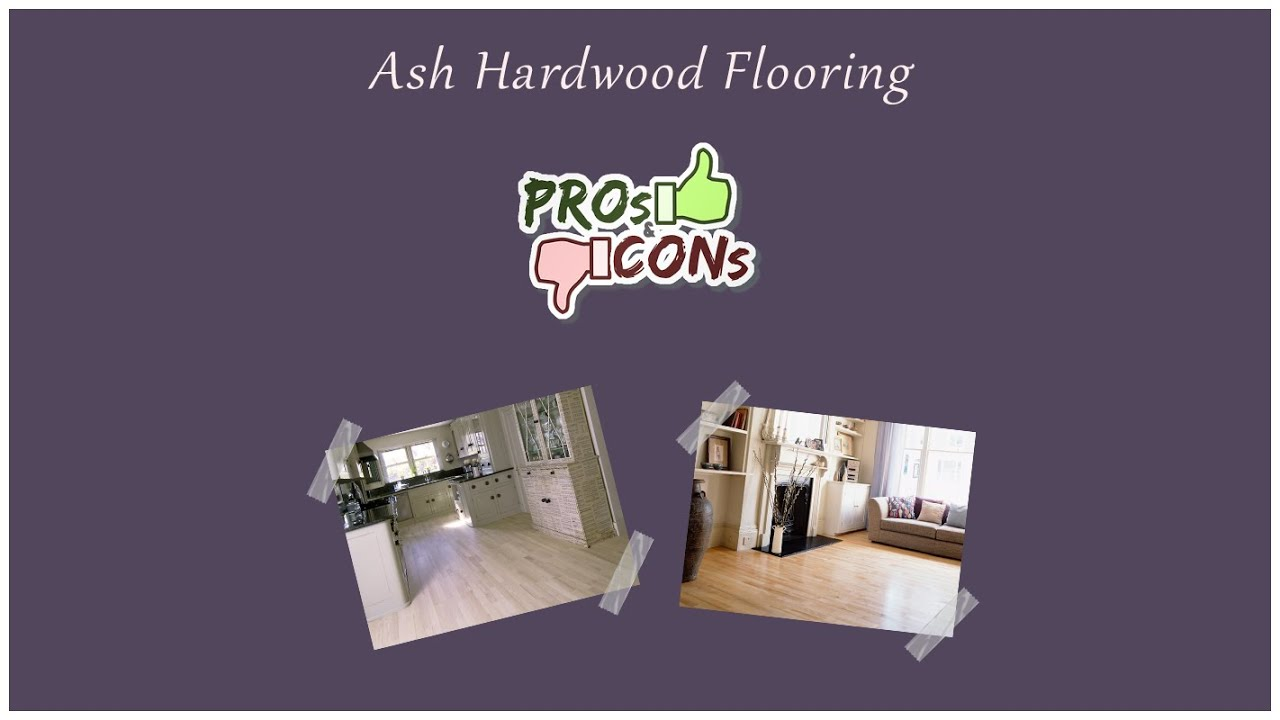 Ash Hardwood Flooring Pros And Cons