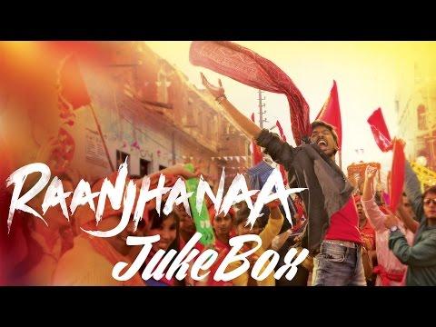 Raanjhanaa  Full Audio Songs Jukebox | Dhanush | Sonam Kapoor | Abhay Deol | Swara
