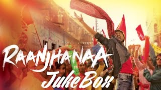 Raanjhanaa  Full Audio Songs Jukebox | Dhanush | Sonam Kapoor | Abhay Deol | Swa …