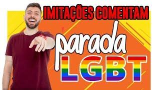 Baixar IMITAÇÕES COMENTAM - PARADA LGBT