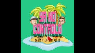 Abdon Ft. Antonio Parra - Ya no controlo [ video lyric ]