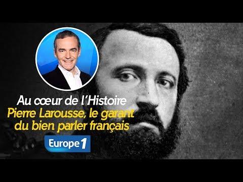 Au cœur de l'histoire: Pierre Larousse, le garant du bien parler français (Franck Ferrand)