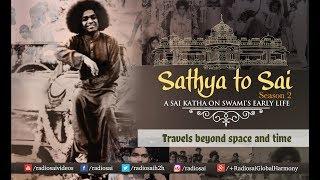 Sathya to Sai (Episode 21) - Travels beyond space and time  | Sathya Sai Katha