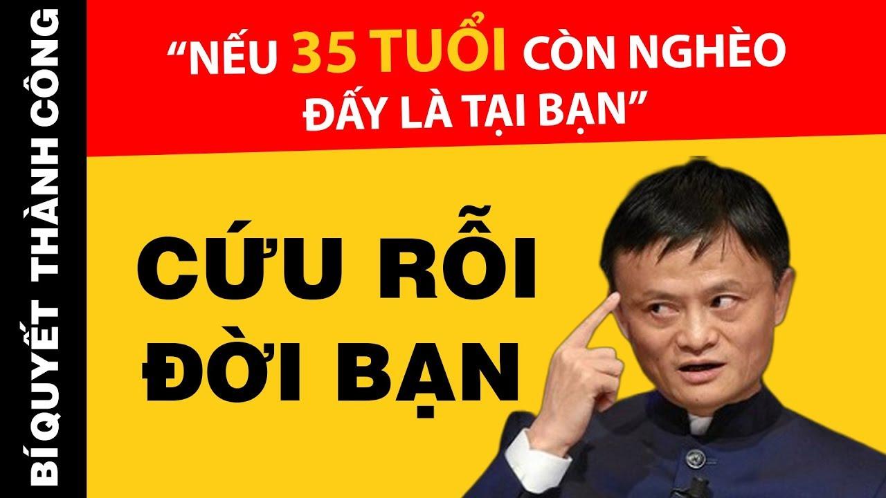THẤM 100 Câu Nói Này Của Tỷ Phú Jack Ma Bạn Sẽ Thoát NGHÈO Nhanh Chóng Trước 35 Tuổi