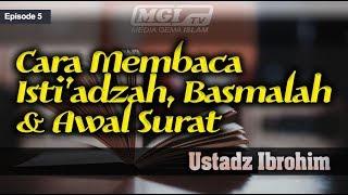 Ustadz Ibrohim - Tahsin Al Qur'an 05 | Cara Membaca Isti'adzah, Basmalah, & Awal Surat
