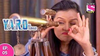 Y.A.R.O Ka Tashan - यारों का टशन - Episode 5 - 15th September, 2017