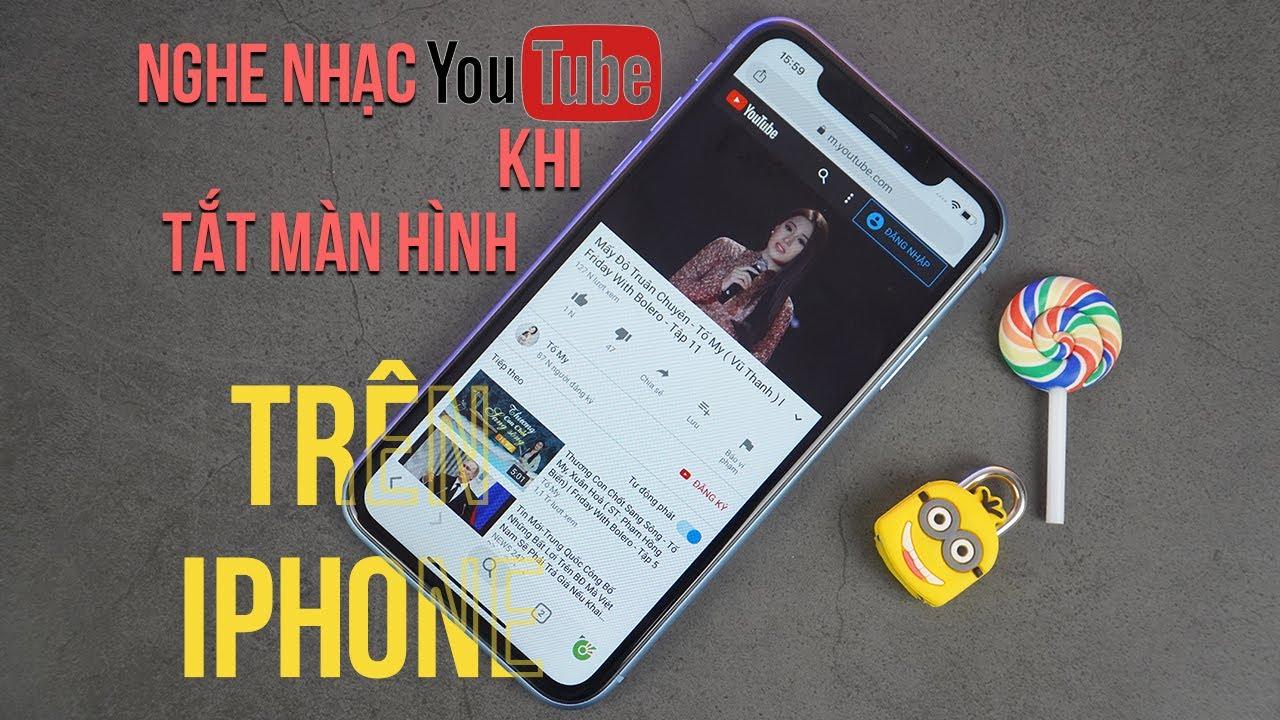 Thủ thuật Nghe Nhạc Youtube Khi Tắt Màn Hình Trên iPhone