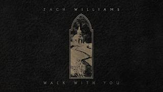 Zach Williams - Walk With You (Official Lyric Video)