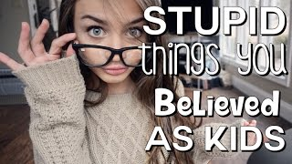 Stupid Things You Believed As Kids