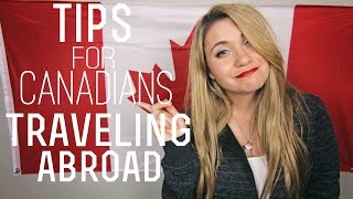 TIPS FOR CANADIANS TRAVELING ABROAD