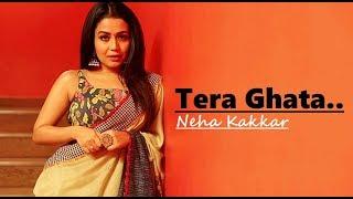 Tera ghata - neha kakkar video song new songs cove latest hindi 2019 ************************************ i do not own anythin...