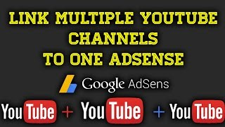 How To Link Multiple YouTube Channels To One Adsense Account [Hindi]