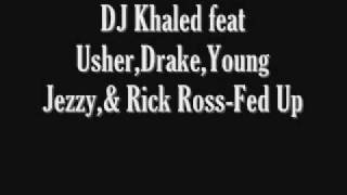 DJ Khaled feat Usher,Drake,Young Jeezy,& Rick Ross-Fed Up