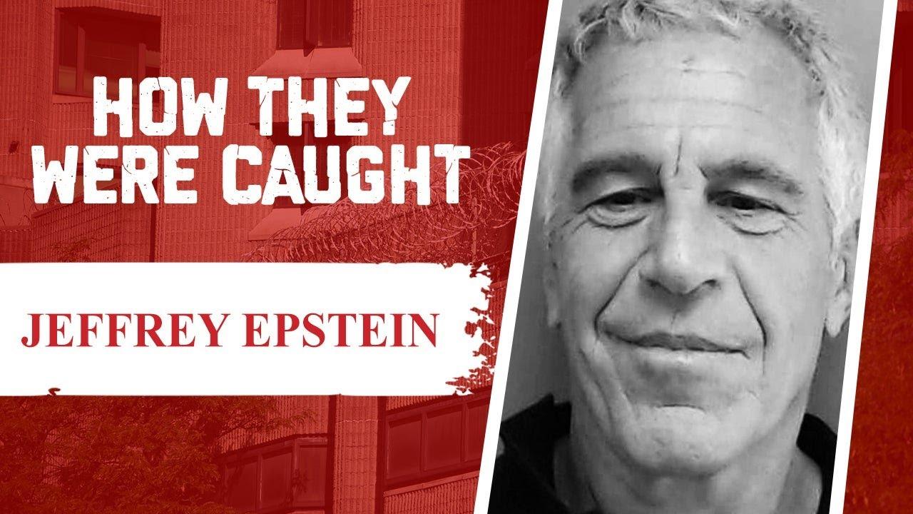 How They Were Caught: Jeffrey Epstein