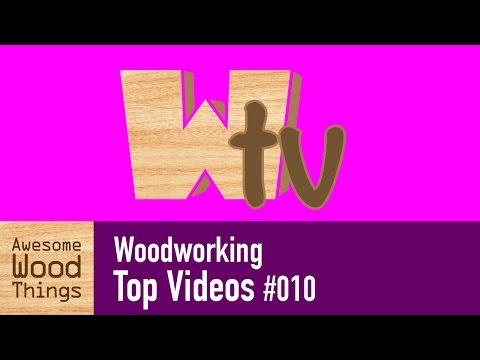 Woodworking Top Videos #010