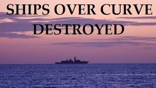 Flat Earth-Ships going down curve DESTROYED by GLOBETARDS