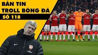 Bản tin Troll Bóng Đá số 118: Arsenal dạng ra, ai thích vào thì vào!